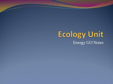 Ecology Unit Energy GO Notes.