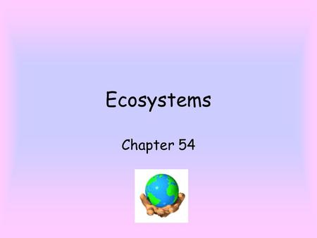 Ecosystems Chapter 54. Ecosystem involves all abiotic and biotic factors in area. Trophic levels - groups in which organisms are placed according to eating.