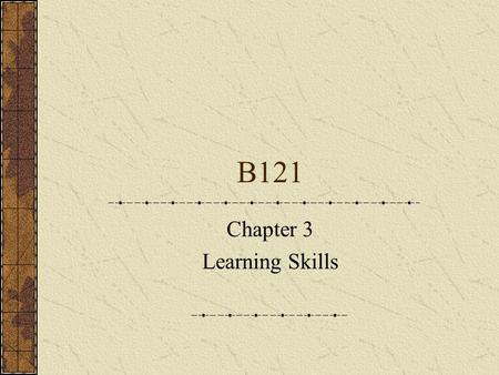 B121 Chapter 3 Learning Skills. Reading and note taking Identify your own reading strategies A reading strategy is an operation you put into action according.