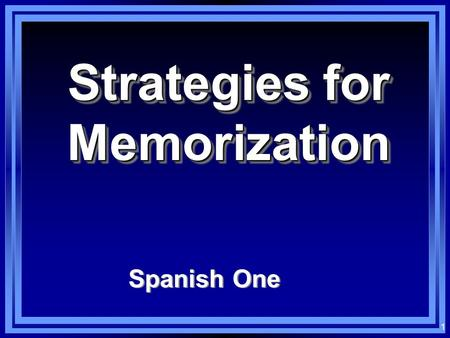 1 Strategies for Memorization Spanish One 2 Memorization l Everything that we do in learning a language, at some point, comes back to basic memorization.