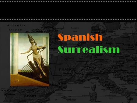 Spanish Surrealism. Surrealism Literary and art movement influenced by Freudianism The expression of the imagination as revealed in dreams Free of conscious.