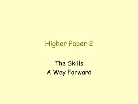 Higher Paper 2 The Skills A Way Forward Significance of Paper 2 Paper 2 lasts 1 hour 25 minutes. Paper 2 counts for 30 out of the 110 marks for the external.
