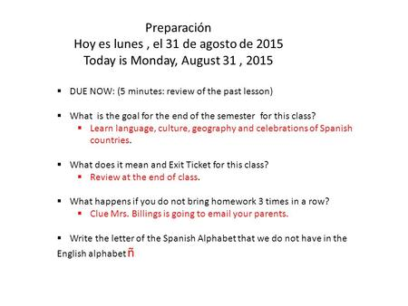 Preparación Hoy es lunes, el 31 de agosto de 2015 Today is Monday, August 31, 2015  DUE NOW: (5 minutes: review of the past lesson)  What is the goal.
