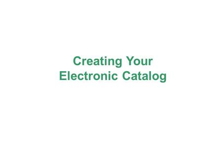 Creating Your Electronic Catalog. What is a Catalog? A list of products and/or services and their attributes published in the eMall, the shopping area.