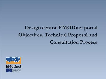 Design central EMODnet portal Objectives, Technical Proposal and Consultation Process.