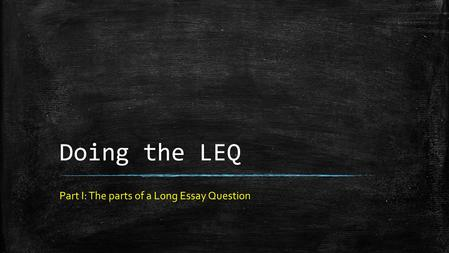 Doing the LEQ Part I: The parts of a Long Essay Question.