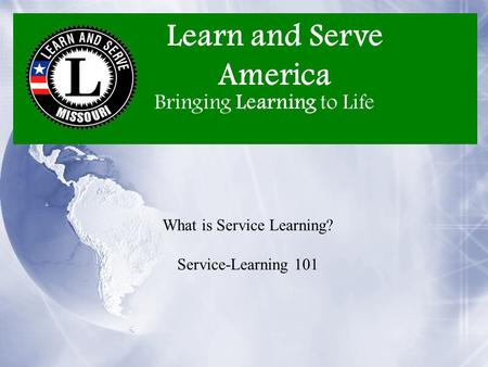 Learn and Serve America Bringing Learning to Life What is Service Learning? Service-Learning 101.