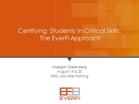 11 Maegan Greenberg August 14 & 20 HISD Job Alike Training Certifying Students In Critical Skills: The EverFi Approach.