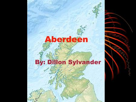 Aberdeen By: Dillon Sylvander. Where is Aberdeen Located in the Country? Aberdeen is located In the British Isles, Scotland. Scotland is not a Country,