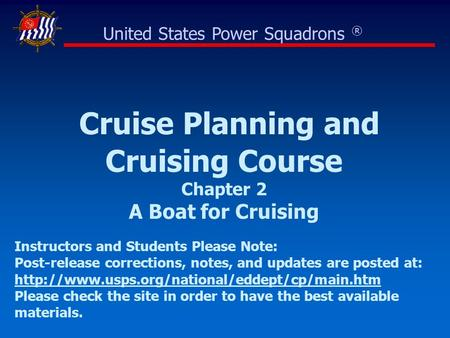 Cruise Planning and Cruising Course Chapter 2 A Boat for Cruising United States Power Squadrons ® Instructors and Students Please Note: Post-release corrections,