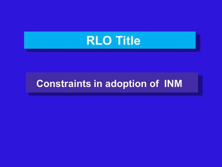 RLO Title Constraints in adoption of INM. Contributor/Co-contributor & affiliation : Dr D.K.Borah, Professor & Head, Department of Soil Science, Assam.