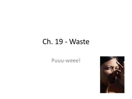 Ch. 19 - Waste Puuu-weee!. Section 1 Objectives Name one characteristic that makes a material biodegradable. Identify two types of solid waste. Describe.