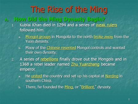 1 The Rise of the Ming A. How Did the Ming Dynasty Begin? 1. Kublai Khan died in 1294 and a series of weak rulers followed him. a. Mongol groups in Mongolia.