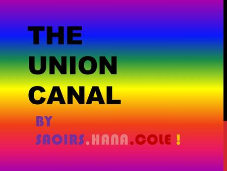THE UNION CANAL BY SAOIRS,HANA,COLE !. YOU CAN FISH ON THE CANAL.