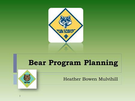 Bear Program Planning Heather Bowen Mulvihill 1. Responsibilities as a Leader:  Work with other den leaders in your Pack  Plan, prepare and conduct.