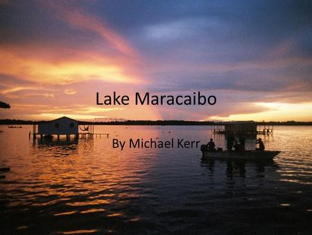 Lake Maracaibo By Michael Kerr. Founders of Lake Maracaibo Discovered in 1499 by the Spanish explorer Alonso de Ojeda on a voyage with Amerigo Vespucci.