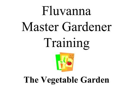 Fluvanna Master Gardener Training The Vegetable Garden.