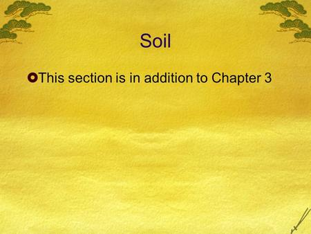 Soil  This section is in addition to Chapter 3. Soil  Produced slowly (200-1000 years typically) by weathering of rock, deposition of sediments, and.