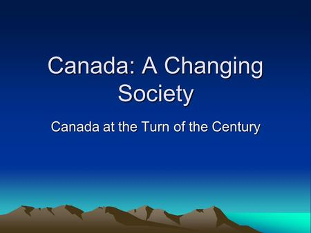 Canada: A Changing Society Canada at the Turn of the Century.