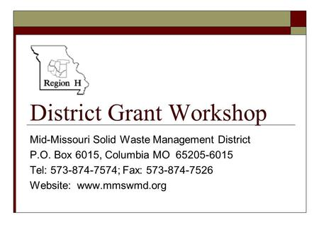 District Grant Workshop Mid-Missouri Solid Waste Management District P.O. Box 6015, Columbia MO 65205-6015 Tel: 573-874-7574; Fax: 573-874-7526 Website: