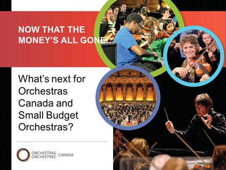 What's next for Orchestras Canada and Small Budget Orchestras? NOW THAT THE MONEY'S ALL GONE…