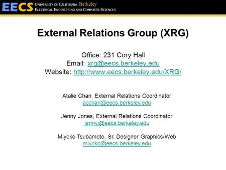 E LECTRICAL E NGINEERING AND C OMPUTER S CIENCES U NIVERSITY OF C ALIFORNIA Berkeley External Relations Group (XRG) Office: 231 Cory Hall