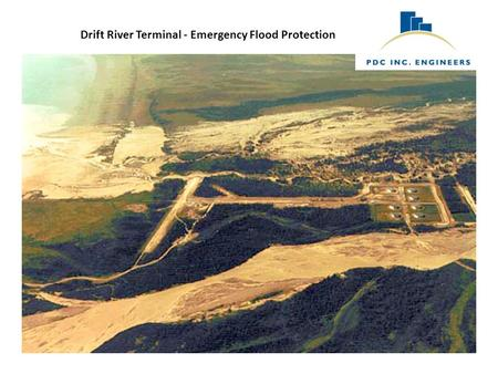 Drift River Terminal - Emergency Flood Protection.