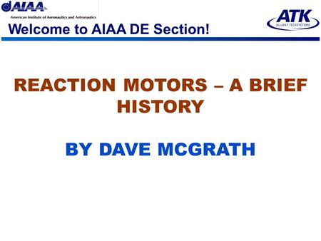 Welcome to AIAA DE Section! REACTION MOTORS – A BRIEF HISTORY BY DAVE MCGRATH.