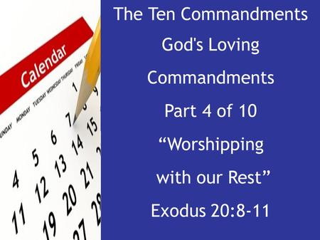 "The Ten Commandments God's Loving Commandments Part 4 of 10 ""Worshipping with our Rest"" Exodus 20:8-11."