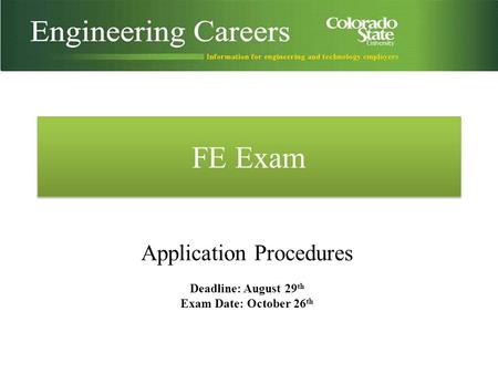 FE Exam Application Procedures Deadline: August 29 th Exam Date: October 26 th.