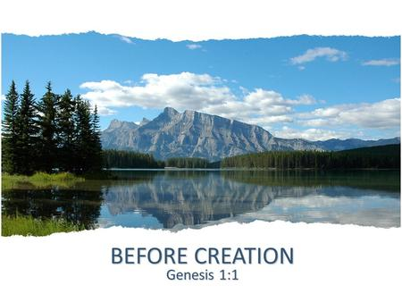 BEFORE CREATION Genesis 1:1. Introduction What was God doing all that time before He created the universe? God is eternal. He has always existed. In eternity,