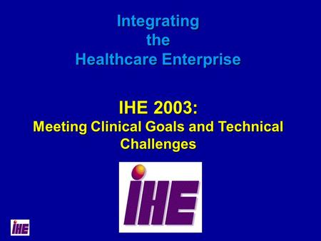 Integrating the Healthcare Enterprise IHE 2003: Meeting Clinical Goals and Technical Challenges.
