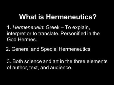 What is Hermeneutics? 1. Hermeneuein: Greek – To explain, interpret or to translate. Personified in the God Hermes. 2. General and Special Hermeneutics.