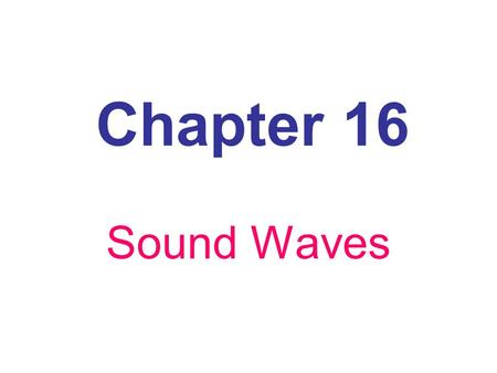 Chapter 16 Sound Waves. I.Sound is a wave. A. Sound is a type of mechanical wave. 1. produced by a vibrating object and travels through matter 2. disturbances.