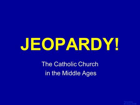 Template by Bill Arcuri, WCSD Click Once to Begin JEOPARDY! The Catholic Church in the Middle Ages.