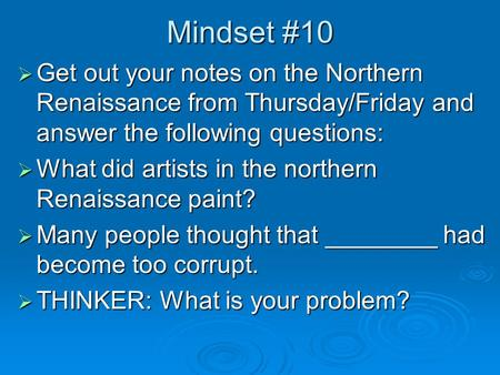 Mindset #10  Get out your notes on the Northern Renaissance from Thursday/Friday and answer the following questions:  What did artists in the northern.
