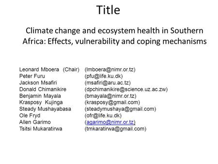 Title Climate change and ecosystem health in Southern Africa: Effects, vulnerability and coping mechanisms Leonard Peter.