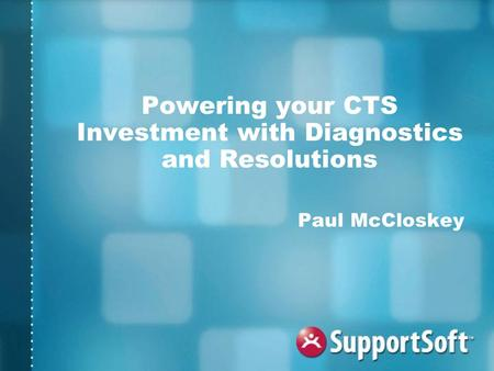 Powering your CTS Investment with Diagnostics and Resolutions Paul McCloskey.