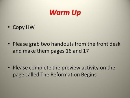 Warm Up Copy HW Please grab two handouts from the front desk and make them pages 16 and 17 Please complete the preview activity on the page called The.