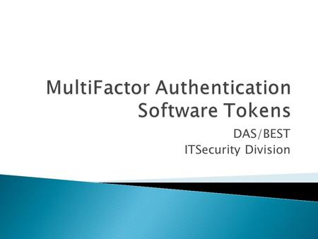 DAS/BEST ITSecurity Division. RSA SecurID Software Tokens: Make strong authentication a convenient part of doing business. Deploy RSA software tokens.