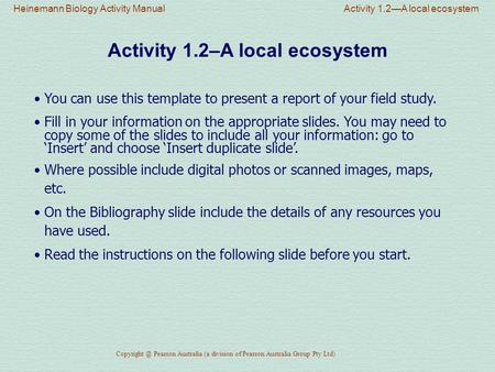 Activity 1.2–A local ecosystem You can use this template to present a report of your field study. Fill in your information on the appropriate slides. You.