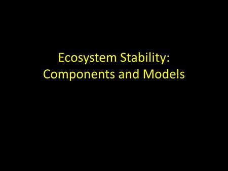 Ecosystem Stability: Components and Models. Ecosystems are Complex Adaptive Systems *bottom-up self-organization leads to stability A system Many parts.