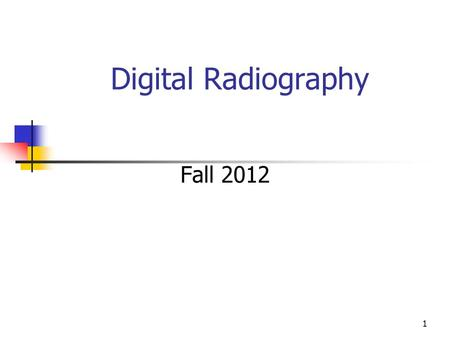 1 Digital Radiography Fall 2012 2 filmless' radiology departments Diagnostic radiographers have traded their film and chemistry for a computer mouse.