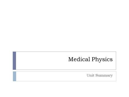 Medical Physics Unit Summary. Diagnostic Techniques  Ultrasound  Endoscopes (Fibrescopes)  X-ray imaging  Computed Axial Tomography (CT)  Magnetic.