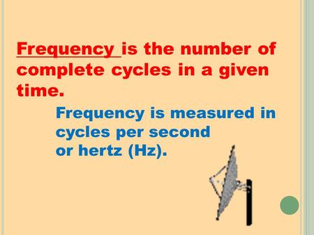 Frequency is the number of complete cycles in a given time. Frequency is measured in cycles per second or hertz (Hz).