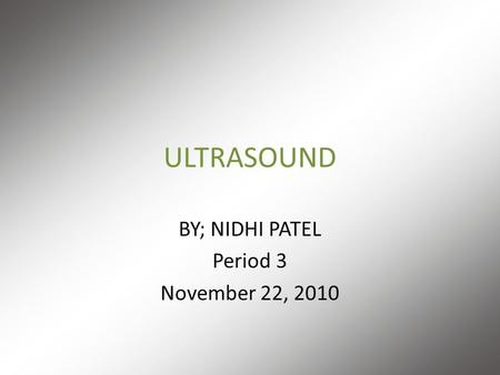 ULTRASOUND BY; NIDHI PATEL Period 3 November 22, 2010.