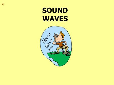 SOUND WAVES Sound Waves A sound wave is a wave of alternating high-pressure and low-pressure regions of air.