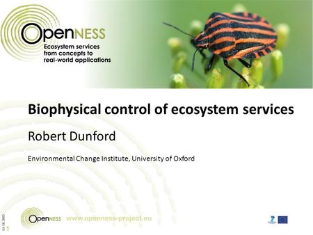 13.10.2015 1 Biophysical control of ecosystem services Robert Dunford <strong>Environmental</strong> Change Institute, University of Oxford.