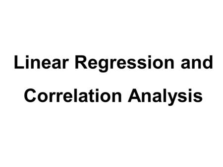 Linear Regression and Correlation Analysis. Regression Analysis Regression Analysis attempts to determine the strength of the relationship between one.