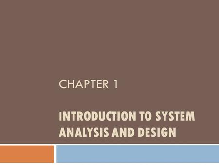 CHAPTER 1 I NTRODUCTION TO SYSTEM ANALYSIS AND DESIGN.